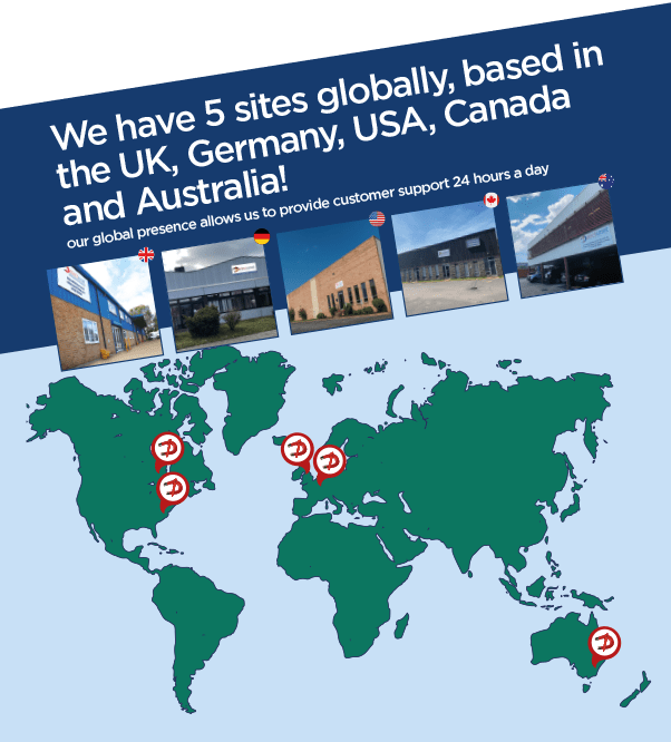 We have 5 sites globally, based in the UK, Germany, USA, Canada and Australia. Our global presence allows us to provide customer support 24 hours a day.
